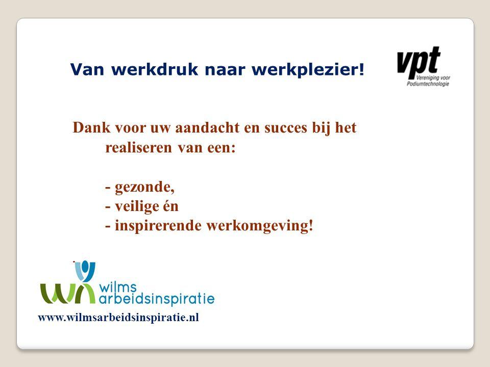 Van werkdruk naar werkplezier! Dank voor uw aandacht en succes bij het realiseren van een: - gezonde, - veilige én - inspirerende werkomgeving!. www.w