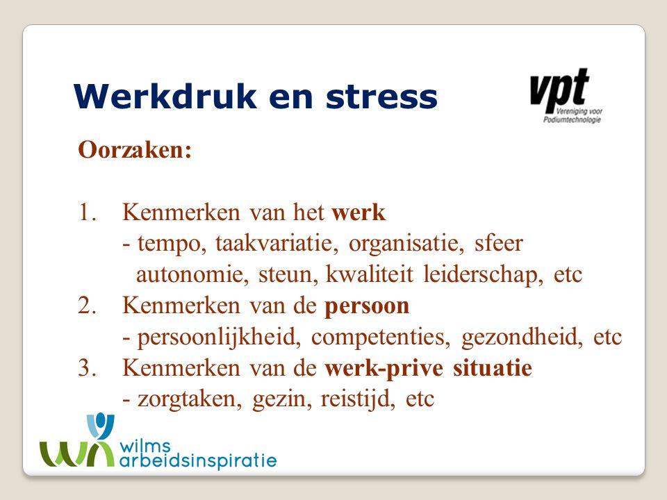 Werkdruk en stress Oorzaken: 1.Kenmerken van het werk - tempo, taakvariatie, organisatie, sfeer autonomie, steun, kwaliteit leiderschap, etc 2.Kenmerk