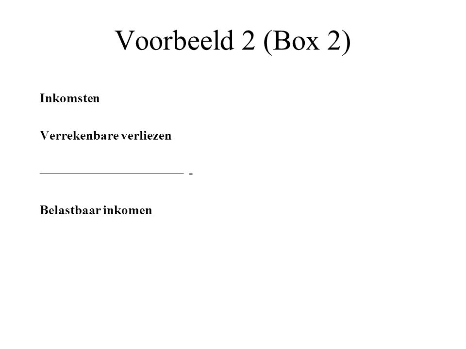 Voorbeeld 2 (Box 2) Inkomsten Verrekenbare verliezen –––––––––––––––––––––– - Belastbaar inkomen