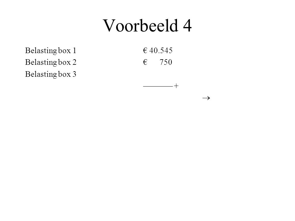Voorbeeld 4 Belasting box 1€ 40.545 Belasting box 2€ 750 Belasting box 3 ––––––– + 