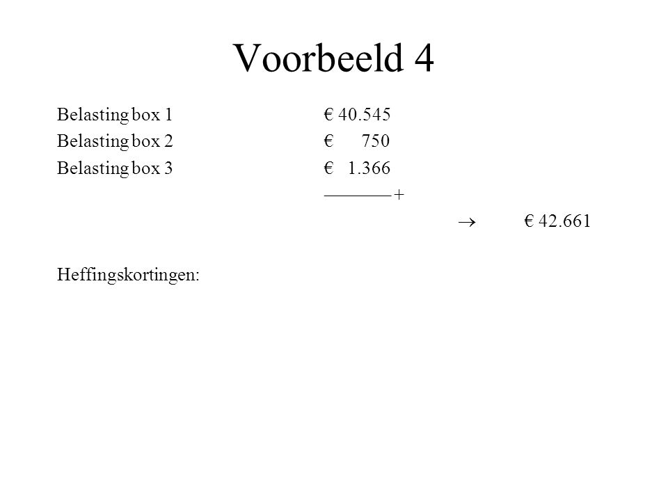 Voorbeeld 4 Belasting box 1€ 40.545 Belasting box 2€ 750 Belasting box 3€ 1.366 ––––––– +  € 42.661 Heffingskortingen: