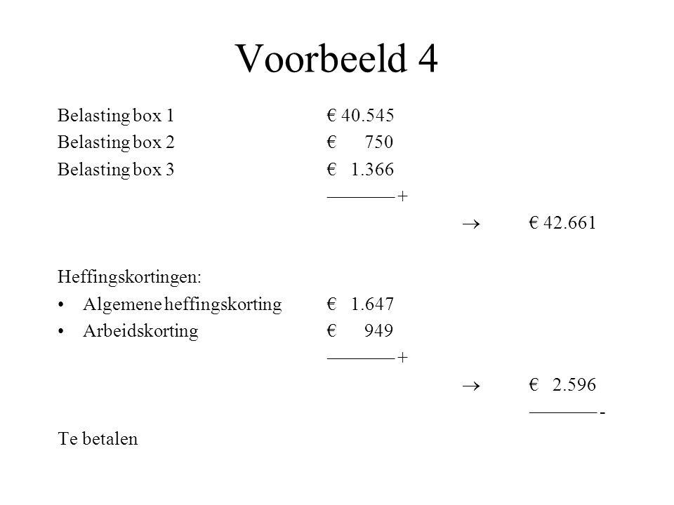 Voorbeeld 4 Belasting box 1€ 40.545 Belasting box 2€ 750 Belasting box 3€ 1.366 ––––––– +  € 42.661 Heffingskortingen: Algemene heffingskorting€ 1.64