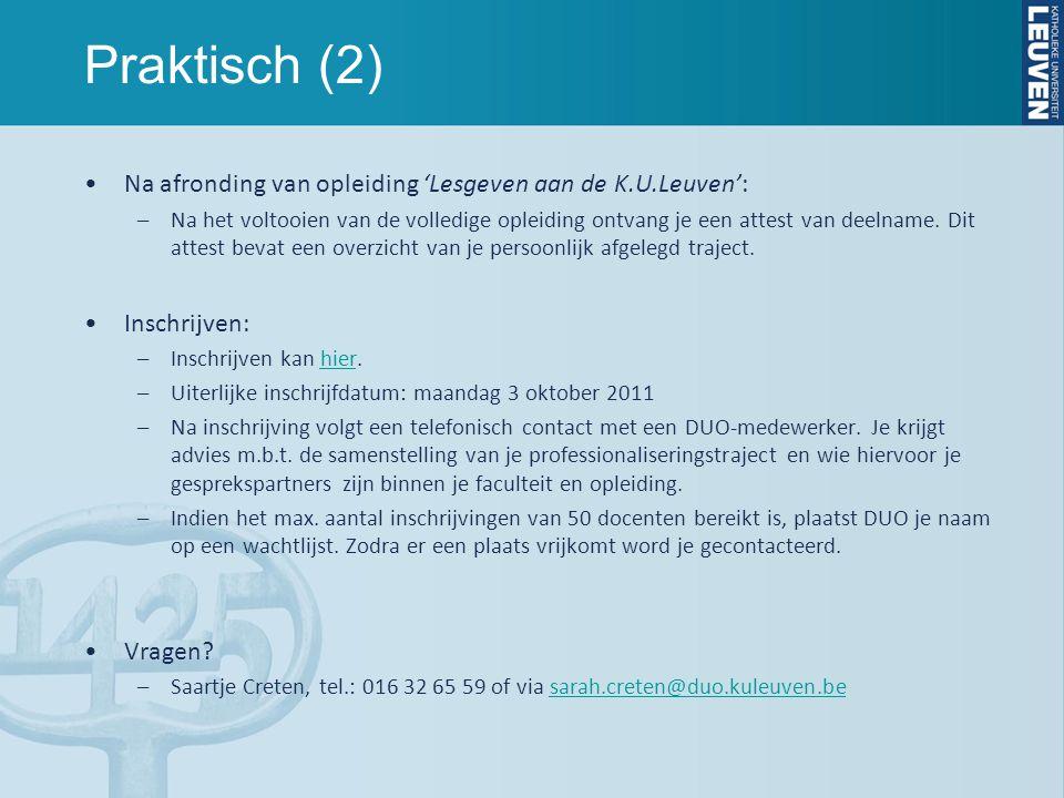 Praktisch (2) Na afronding van opleiding 'Lesgeven aan de K.U.Leuven': –Na het voltooien van de volledige opleiding ontvang je een attest van deelname.
