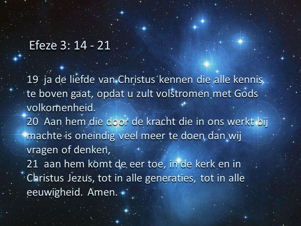 19 ja de liefde van Christus kennen die alle kennis te boven gaat, opdat u zult volstromen met Gods volkomenheid. 20 Aan hem die door de kracht die in