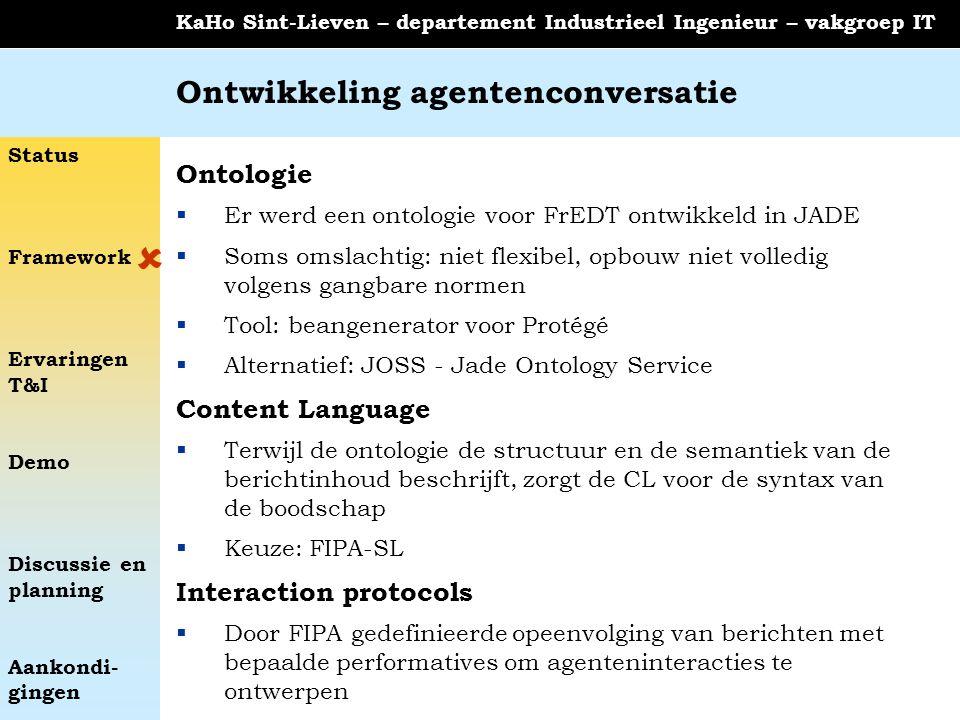 Status Framework Ervaringen T&I Demo Discussie en planning Aankondi- gingen KaHo Sint-Lieven – departement Industrieel Ingenieur – vakgroep IT Ontwikk