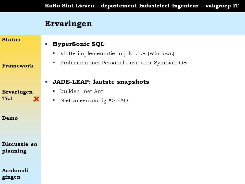 Status Framework Ervaringen T&I Demo Discussie en planning Aankondi- gingen KaHo Sint-Lieven – departement Industrieel Ingenieur – vakgroep IT Ervarin