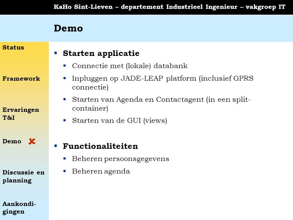 Status Framework Ervaringen T&I Demo Discussie en planning Aankondi- gingen KaHo Sint-Lieven – departement Industrieel Ingenieur – vakgroep IT Demo 