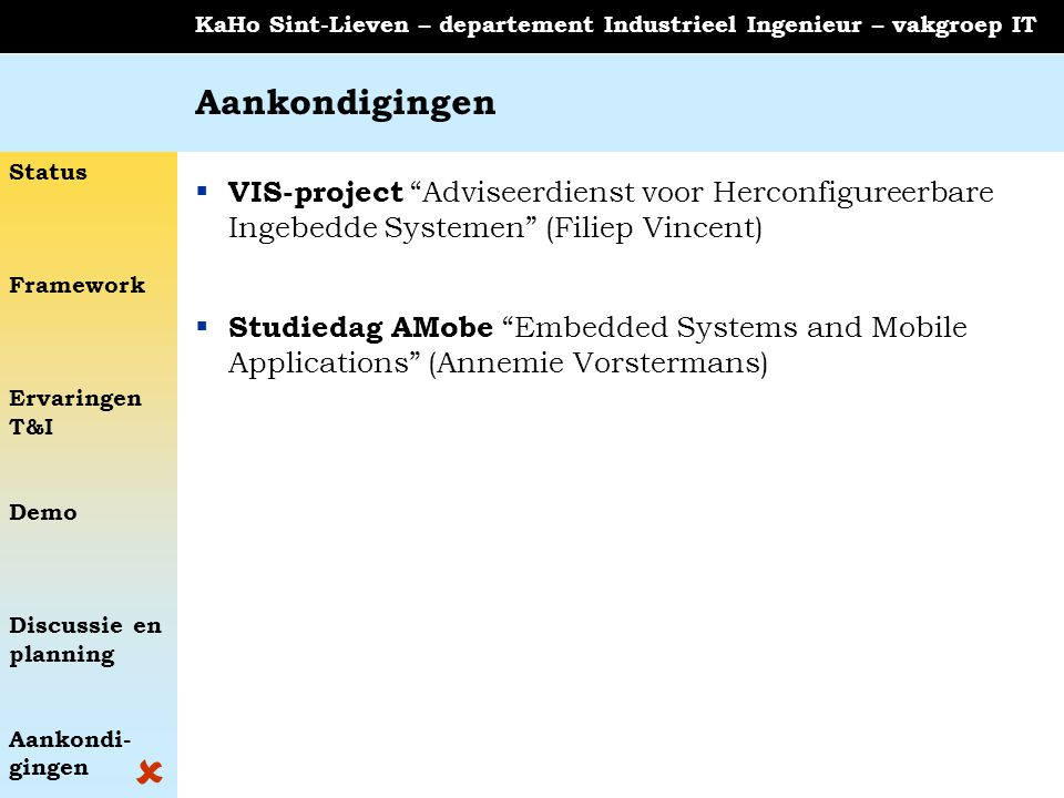 Status Framework Ervaringen T&I Demo Discussie en planning Aankondi- gingen KaHo Sint-Lieven – departement Industrieel Ingenieur – vakgroep IT Aankond