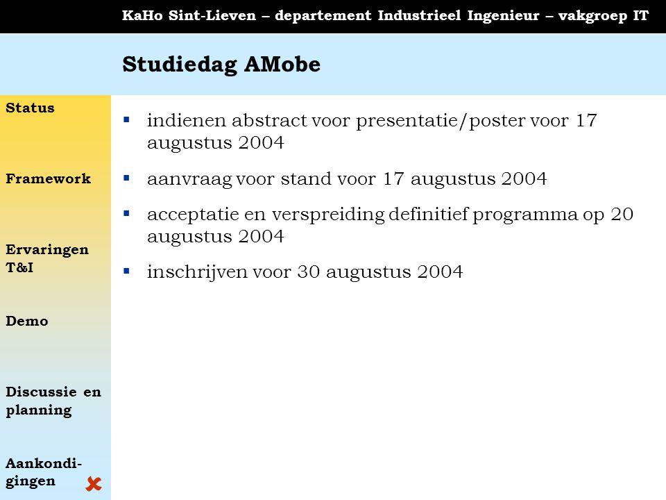 Status Framework Ervaringen T&I Demo Discussie en planning Aankondi- gingen KaHo Sint-Lieven – departement Industrieel Ingenieur – vakgroep IT Studied