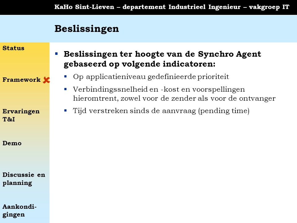 Status Framework Ervaringen T&I Demo Discussie en planning Aankondi- gingen KaHo Sint-Lieven – departement Industrieel Ingenieur – vakgroep IT Besliss