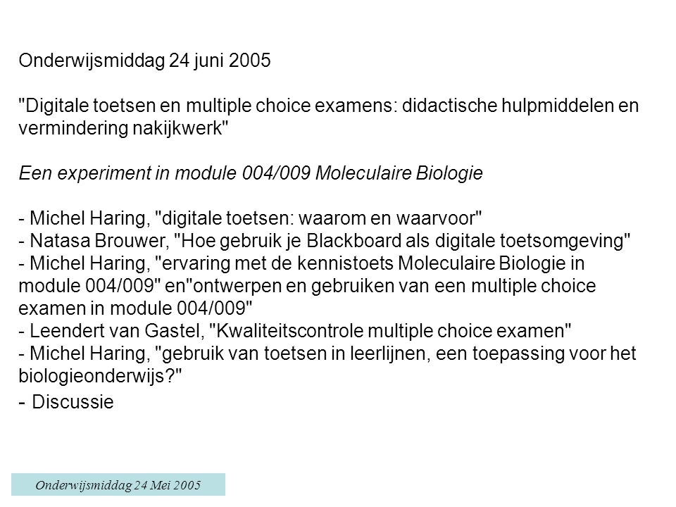 Onderwijsmiddag 24 Mei 2005 Gebruik van kennistoetsen en multiple choice toetsen in leerlijnen Aansluiten leerstof Informatie docenten Coherent curriculum