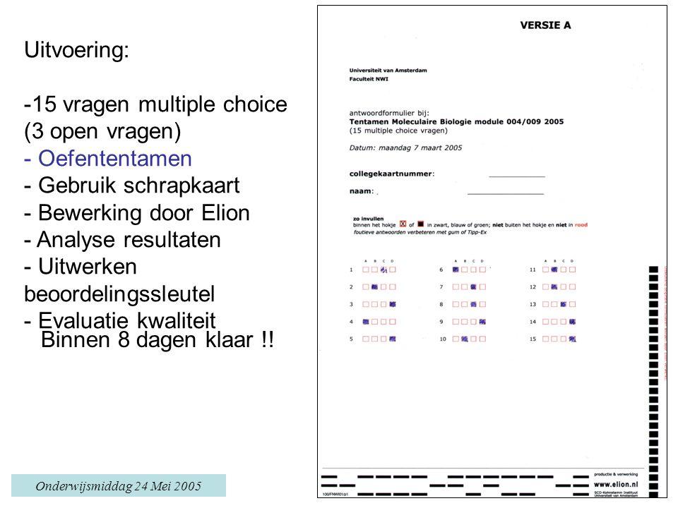 Onderwijsmiddag 24 Mei 2005 Uitvoering: -15 vragen multiple choice (3 open vragen) - Oefententamen - Gebruik schrapkaart - Bewerking door Elion - Analyse resultaten - Uitwerken beoordelingssleutel - Evaluatie kwaliteit Binnen 8 dagen klaar !!