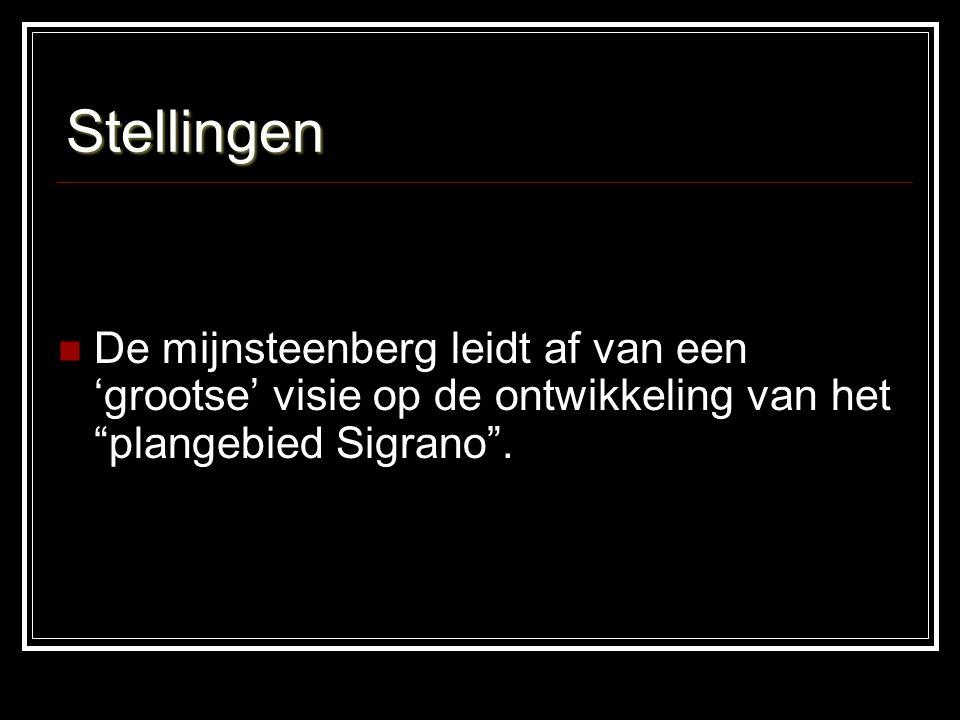 Stellingen De mijnsteenberg leidt af van een 'grootse' visie op de ontwikkeling van het plangebied Sigrano .