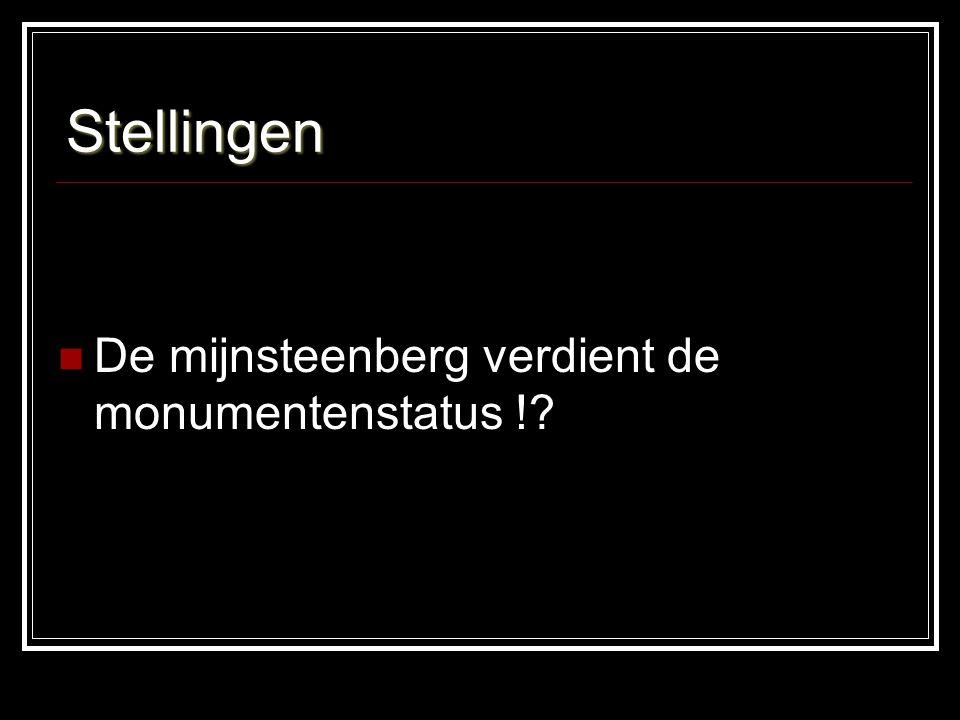 Stellingen De mijnsteenberg verdient de monumentenstatus !