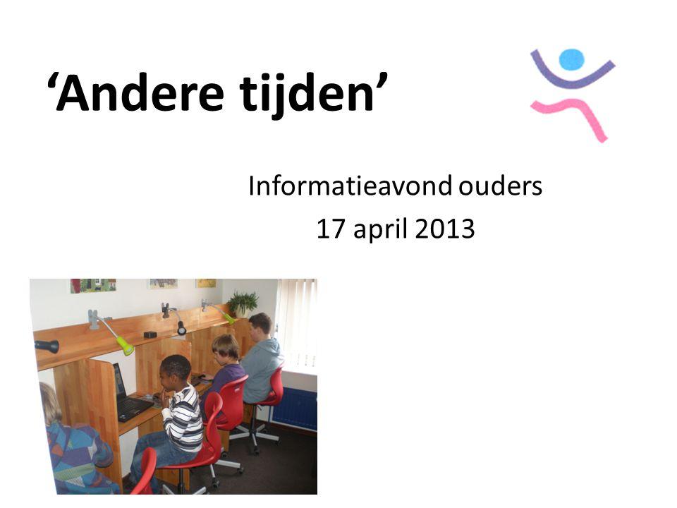 'Andere tijden' Informatieavond ouders 17 april 2013
