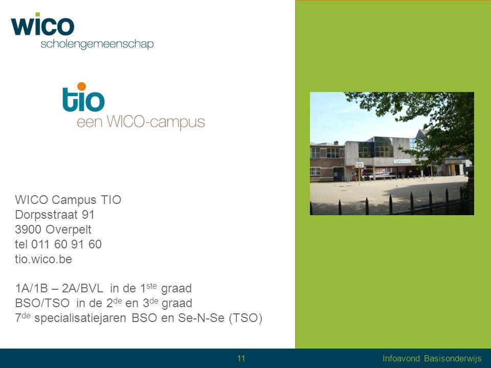 WICO Campus TIO Dorpsstraat 91 3900 Overpelt tel 011 60 91 60 tio.wico.be 1A/1B – 2A/BVL in de 1 ste graad BSO/TSO in de 2 de en 3 de graad 7 de specialisatiejaren BSO en Se-N-Se (TSO) 11Infoavond Basisonderwijs