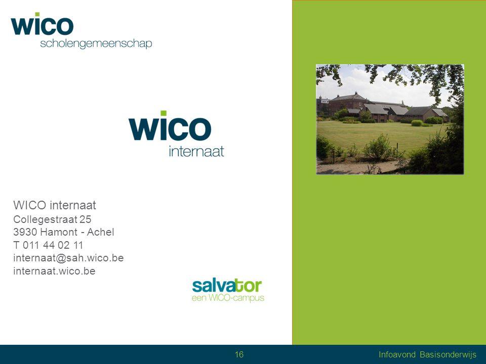 16Infoavond Basisonderwijs WICO internaat Collegestraat 25 3930 Hamont - Achel T 011 44 02 11 internaat@sah.wico.be internaat.wico.be