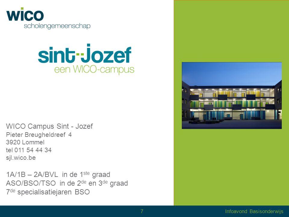 WICO Campus Sint - Jozef Pieter Breugheldreef 4 3920 Lommel tel 011 54 44 34 sjl.wico.be 1A/1B – 2A/BVL in de 1 ste graad ASO/BSO/TSO in de 2 de en 3 de graad 7 de specialisatiejaren BSO 7Infoavond Basisonderwijs