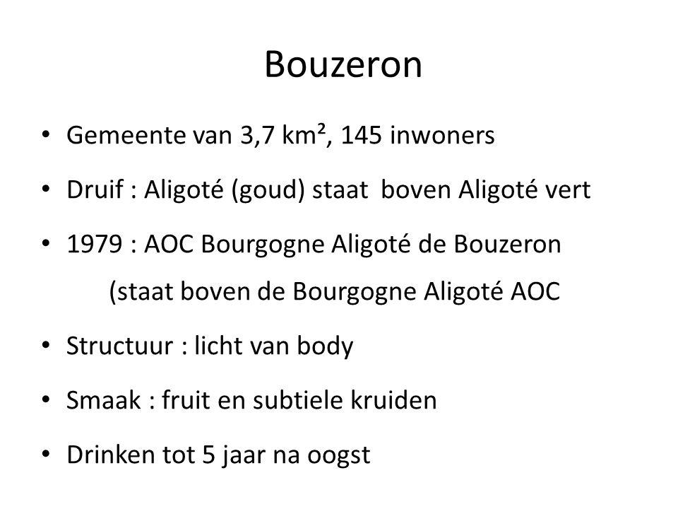 Bouzeron Gemeente van 3,7 km², 145 inwoners Druif : Aligoté (goud) staat boven Aligoté vert 1979 : AOC Bourgogne Aligoté de Bouzeron (staat boven de Bourgogne Aligoté AOC Structuur : licht van body Smaak : fruit en subtiele kruiden Drinken tot 5 jaar na oogst