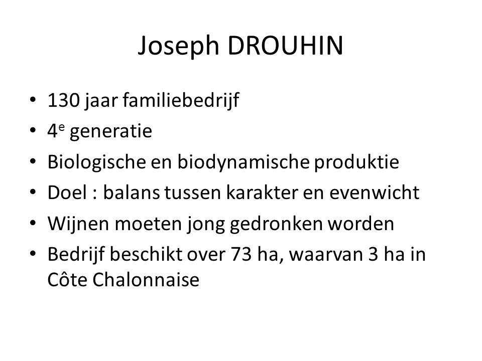 Joseph DROUHIN 130 jaar familiebedrijf 4 e generatie Biologische en biodynamische produktie Doel : balans tussen karakter en evenwicht Wijnen moeten jong gedronken worden Bedrijf beschikt over 73 ha, waarvan 3 ha in Côte Chalonnaise