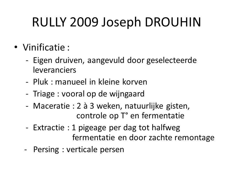 RULLY 2009 Joseph DROUHIN Vinificatie : -Eigen druiven, aangevuld door geselecteerde leveranciers -Pluk : manueel in kleine korven -Triage : vooral op