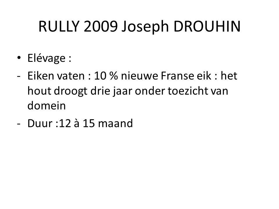 RULLY 2009 Joseph DROUHIN Elévage : -Eiken vaten : 10 % nieuwe Franse eik : het hout droogt drie jaar onder toezicht van domein -Duur :12 à 15 maand