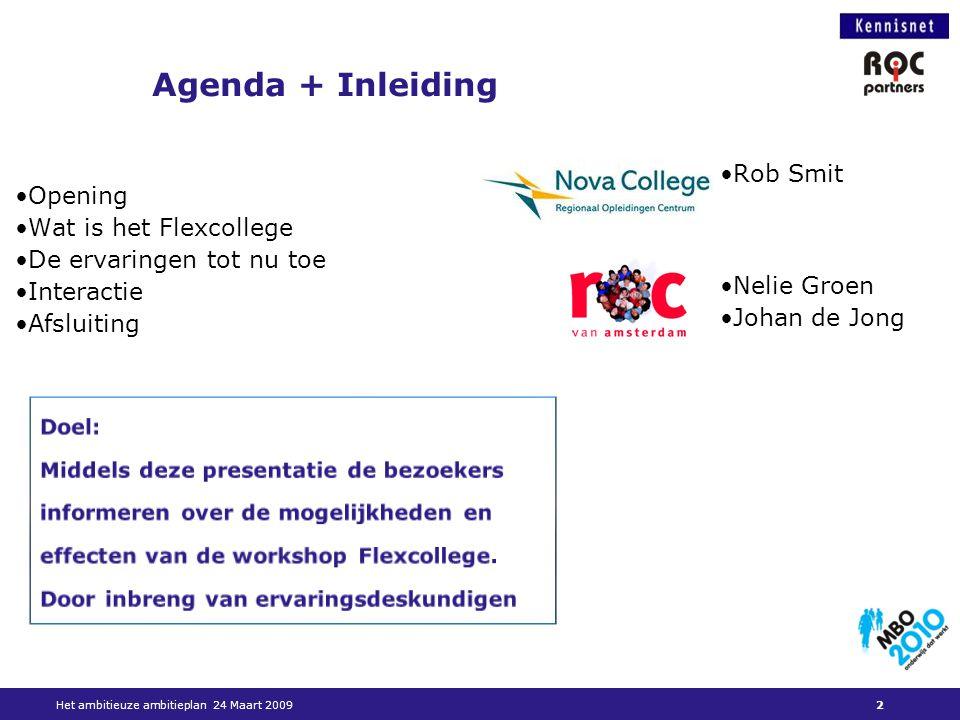 Context van het Flexcollege In 2007 gestart met een open vraag: hoe maken we de onderwijsorganisatie flexibeler.