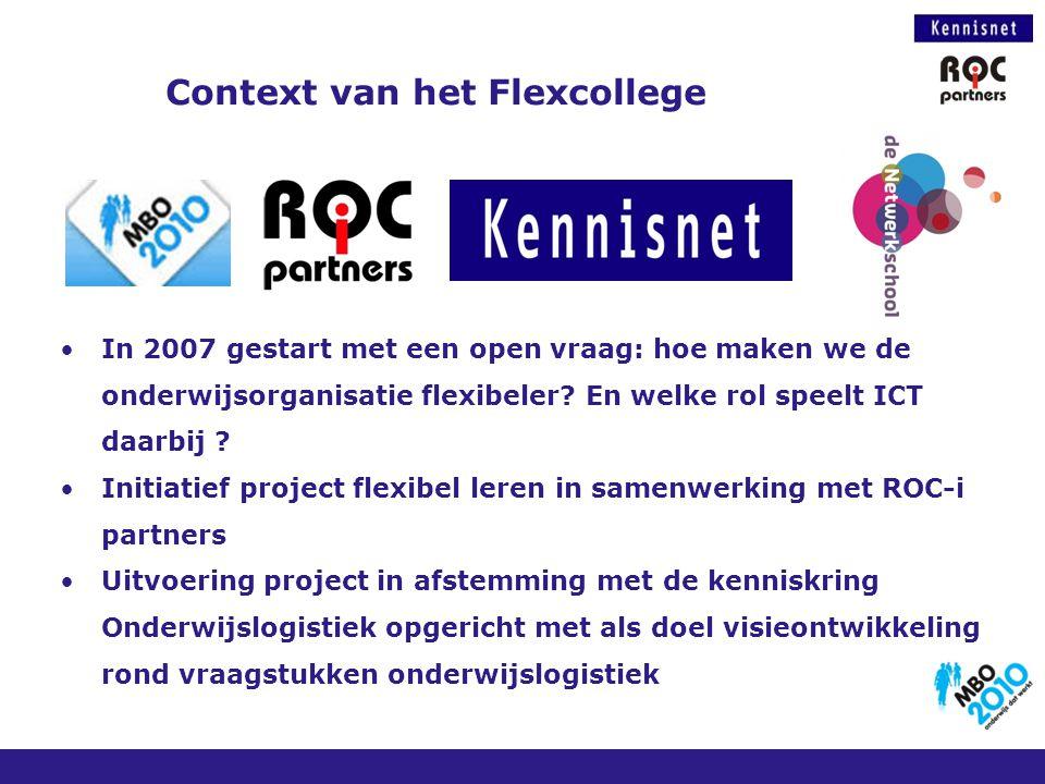 Context van het Flexcollege In 2007 gestart met een open vraag: hoe maken we de onderwijsorganisatie flexibeler? En welke rol speelt ICT daarbij ? Ini