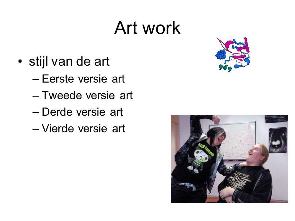 Art work stijl van de art –Eerste versie art –Tweede versie art –Derde versie art –Vierde versie art
