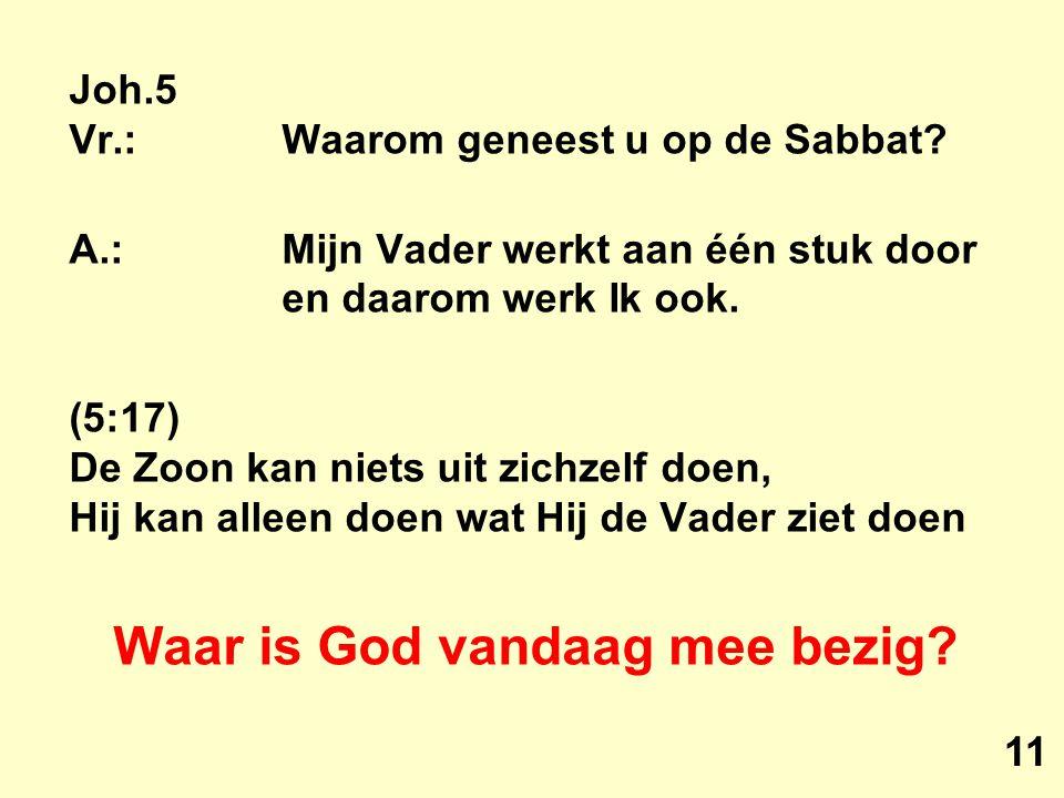 Joh.5 Vr.:Waarom geneest u op de Sabbat.