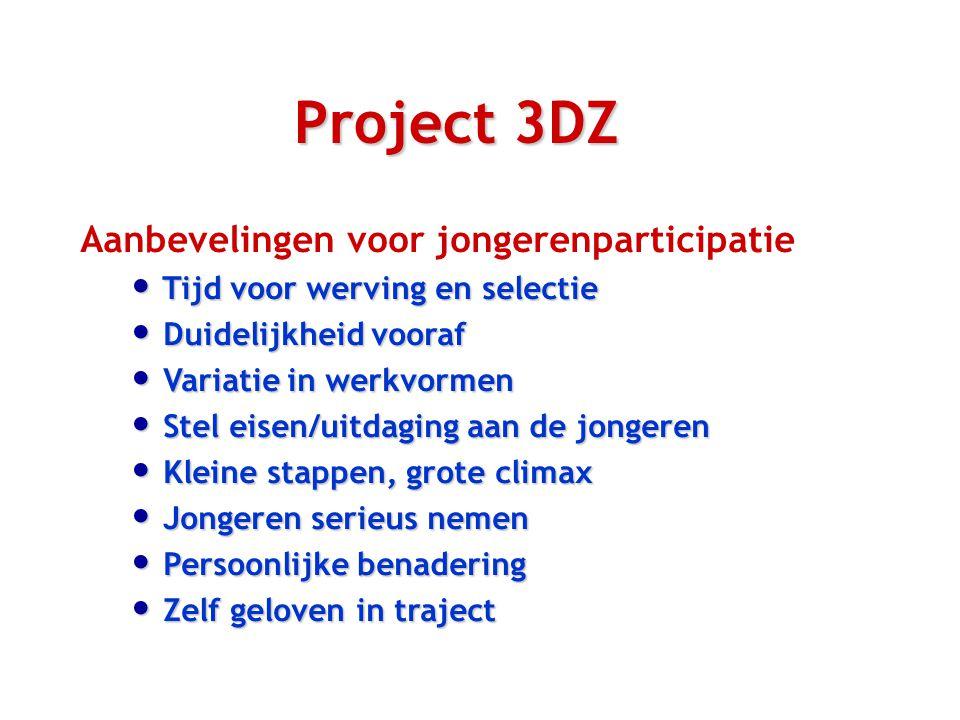 Project 3DZ Aanbevelingen voor jongerenparticipatie Tijd voor werving en selectie Tijd voor werving en selectie Duidelijkheid vooraf Duidelijkheid voo