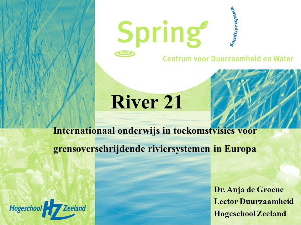 River 21 Internationaal onderwijs in toekomstvisies voor grensoverschrijdende riviersystemen in Europa Dr. Anja de Groene Lector Duurzaamheid Hogescho