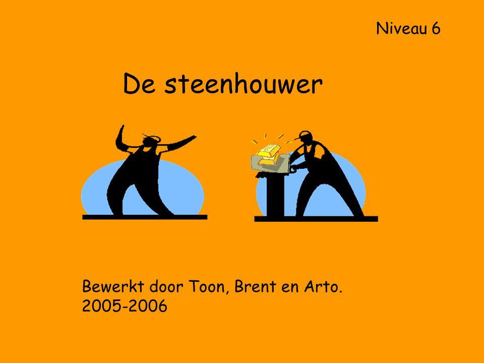 De steenhouwer Bewerkt door Toon, Brent en Arto. 2005-2006 Niveau 6