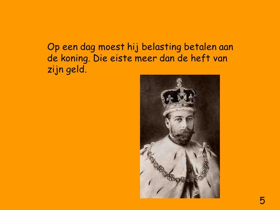 ,,De koning heeft meer macht dan ik, zei de goudsmid.,,Ik wou dat ik de koning was. En … hij werd koning, machtig en gevreesd.
