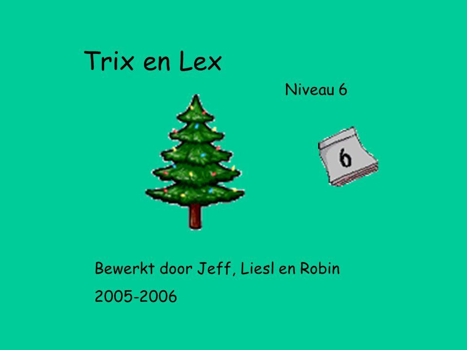 Trix en Lex Niveau 6 Bewerkt door Jeff, Liesl en Robin 2005-2006