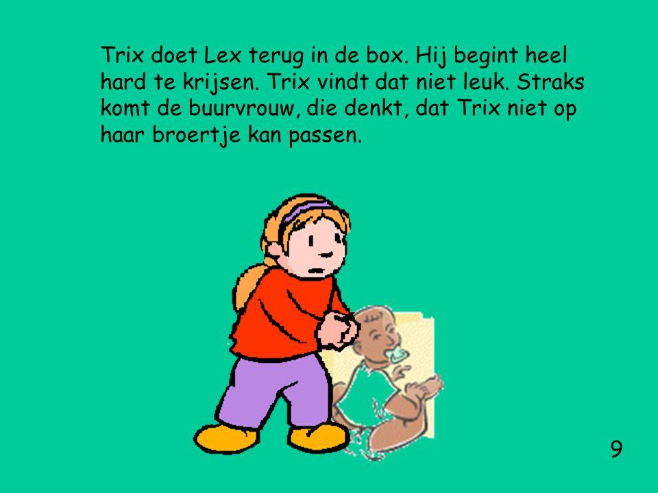 Trix doet Lex terug in de box.Hij begint heel hard te krijsen.