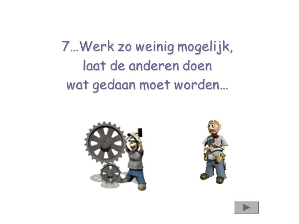 7…Werk zo weinig mogelijk, laat de anderen doen wat gedaan moet worden…