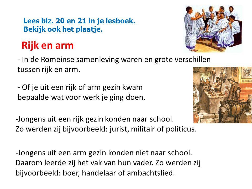 Lees blz. 20 en 21 in je lesboek. Bekijk ook het plaatje. - In de Romeinse samenleving waren en grote verschillen tussen rijk en arm. - Of je uit een