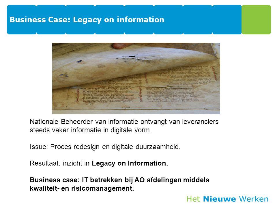 Business Case: Legacy on information 24 Nationale Beheerder van informatie ontvangt van leveranciers steeds vaker informatie in digitale vorm.