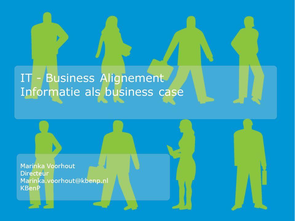 IT - Business Alignement Informatie als business case Marinka Voorhout Directeur Marinka.voorhout@kbenp.nl KBenP