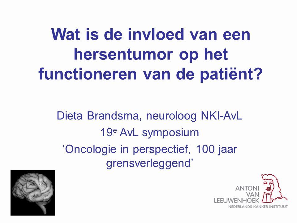 Wat is de invloed van een hersentumor op het functioneren van de patiënt? Dieta Brandsma, neuroloog NKI-AvL 19 e AvL symposium 'Oncologie in perspecti