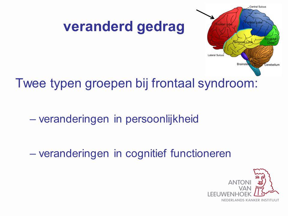 veranderd gedrag Twee typen groepen bij frontaal syndroom: –veranderingen in persoonlijkheid –veranderingen in cognitief functioneren