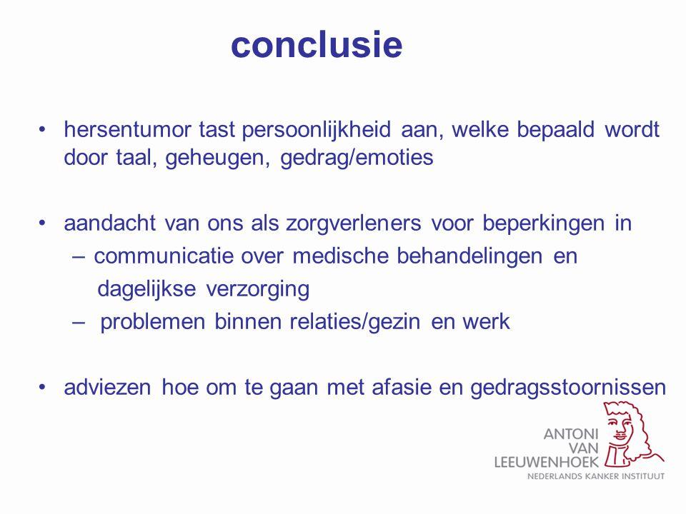 conclusie hersentumor tast persoonlijkheid aan, welke bepaald wordt door taal, geheugen, gedrag/emoties aandacht van ons als zorgverleners voor beperk