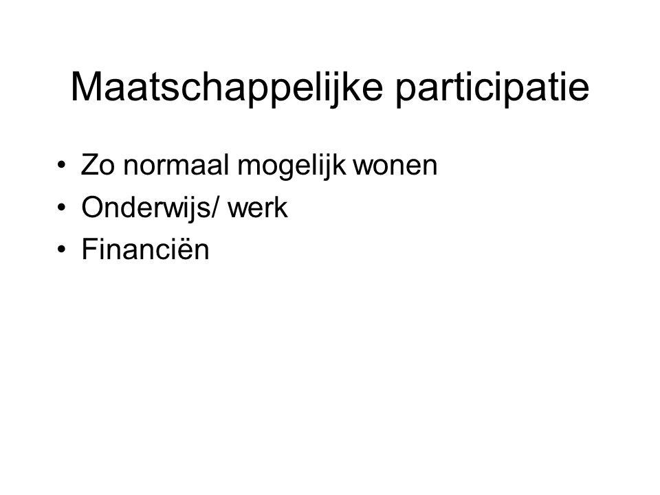 Maatschappelijke participatie Zo normaal mogelijk wonen Onderwijs/ werk Financiën