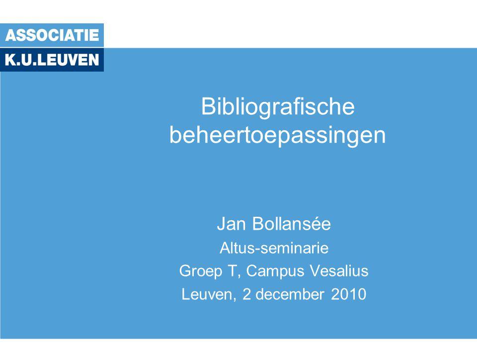 Bibliografische beheertoepassingen Jan Bollansée Altus-seminarie Groep T, Campus Vesalius Leuven, 2 december 2010