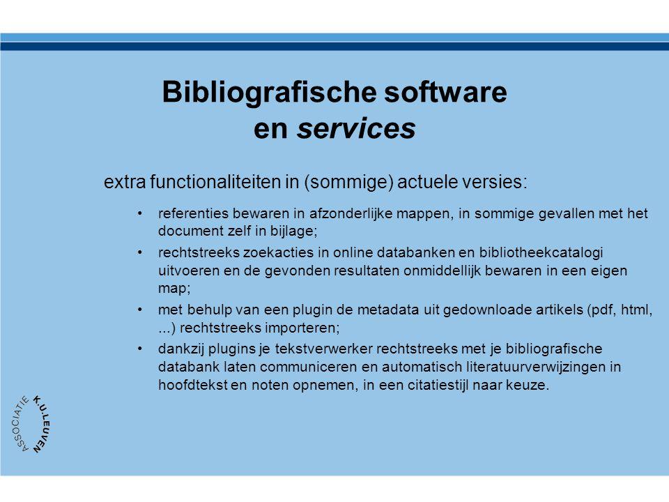 Bibliografische software en services extra functionaliteiten in (sommige) actuele versies: referenties bewaren in afzonderlijke mappen, in sommige gevallen met het document zelf in bijlage; rechtstreeks zoekacties in online databanken en bibliotheekcatalogi uitvoeren en de gevonden resultaten onmiddellijk bewaren in een eigen map; met behulp van een plugin de metadata uit gedownloade artikels (pdf, html,...) rechtstreeks importeren; dankzij plugins je tekstverwerker rechtstreeks met je bibliografische databank laten communiceren en automatisch literatuurverwijzingen in hoofdtekst en noten opnemen, in een citatiestijl naar keuze.