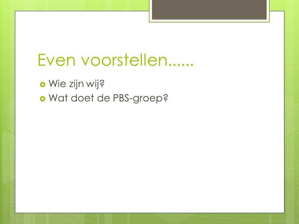 Even voorstellen......  Wie zijn wij?  Wat doet de PBS-groep?