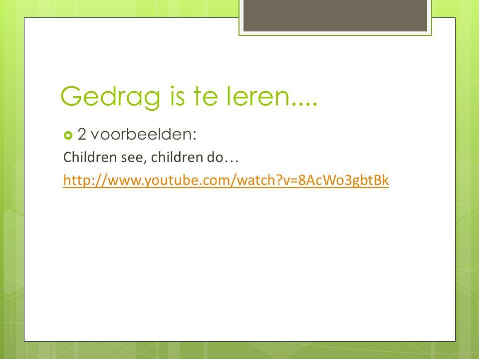 Gedrag is te leren....  2 voorbeelden: Children see, children do … http://www.youtube.com/watch?v=8AcWo3gbtBk