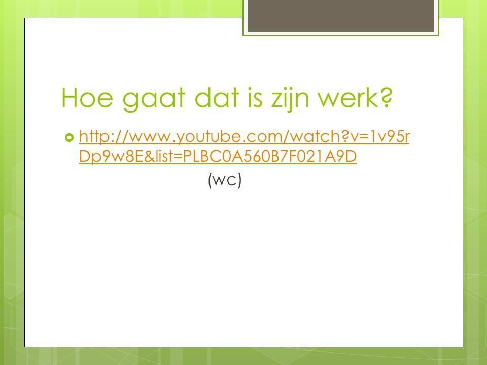 Hoe gaat dat is zijn werk?  http://www.youtube.com/watch?v=1v95r Dp9w8E&list=PLBC0A560B7F021A9D http://www.youtube.com/watch?v=1v95r Dp9w8E&list=PLBC