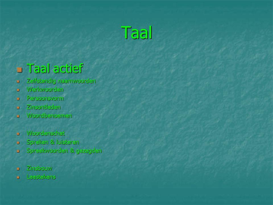 Taal Taal actief Taal actief Zelfstandig naamwoorden Zelfstandig naamwoorden Werkwoorden Werkwoorden Persoonsvorm Persoonsvorm Zinsontleden Zinsontled